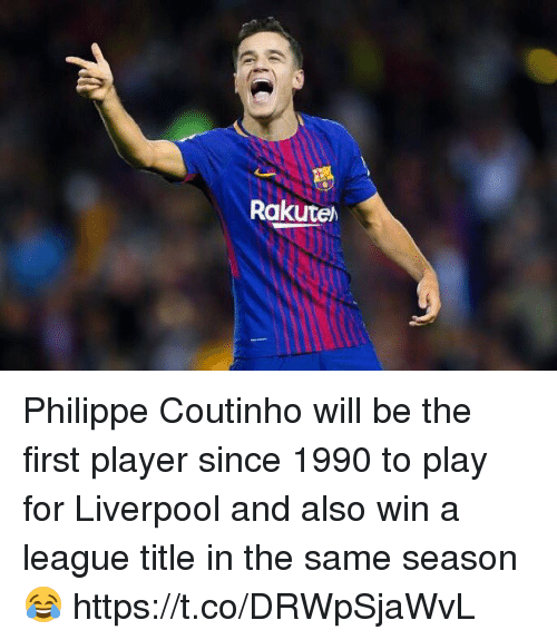 Soccer, Liverpool F.C., and League: Rakute Philippe Coutinho will be the first player since 1990 to play for Liverpool and also win a league title in the same season 😂 https://t.co/DRWpSjaWvL