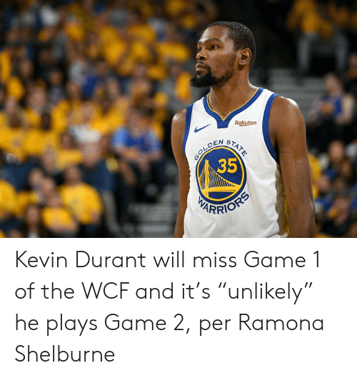 "Kevin Durant, Game, and Rakuten: Rakuten  35 Kevin Durant will miss Game 1 of the WCF and it's ""unlikely"" he plays Game 2, per Ramona Shelburne"