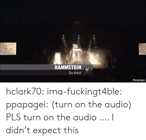 Tumblr, Blog, and Http: RAMMSTEIN  Du Hast  @papagei hclark70: ima-fuckingt4ble:  ppapagei: (turn on the audio) PLS turn on the audio  …. I didn't expect this