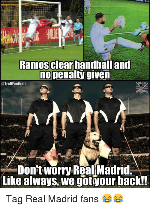 handball: Ramosclear handball and  nopenalty given  @TrollFootball  Don't worry Real Madrid  Like always, we gotyour back!! Tag Real Madrid fans 😂😂