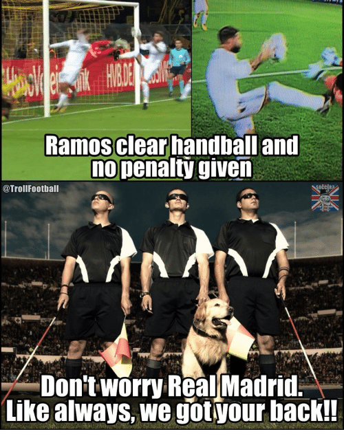 handball: Ramosclear handball and  nopenalty given  @TrollFootball  OCCER?  Don't worry Real Madrid.  Like always, we gotyour hback!!