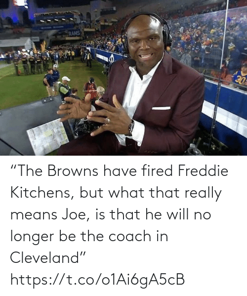 "Browns: RAMS  DE ""The Browns have fired Freddie Kitchens, but what that really means Joe, is that he will no longer be the coach in Cleveland"" https://t.co/o1Ai6gA5cB"