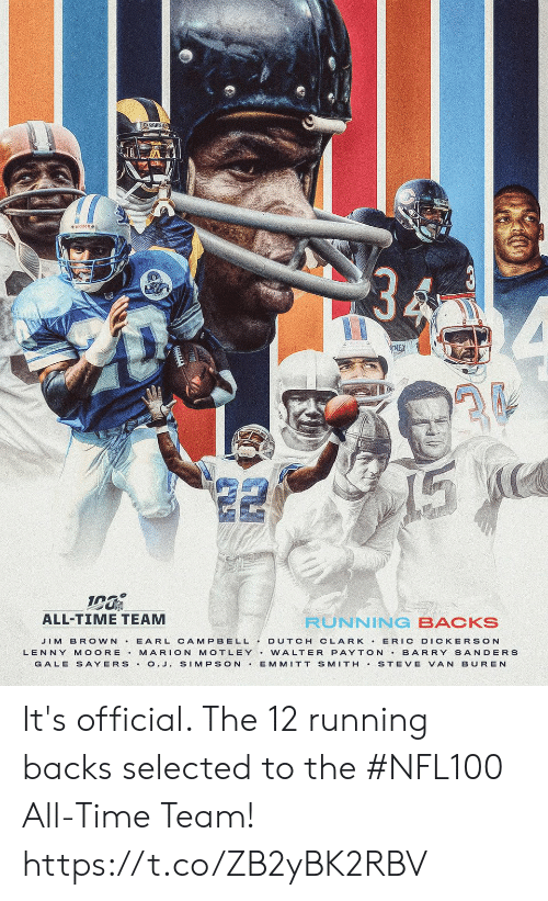 Backs: RAMS  NEX  ALL-TIME TEAM  RUNNING BACKS  JIM BROWN E ARL CAMPBELL DUTCH CLARK ERIC DICKERSON  BARRY SANDERS  LENNY MOORE  MARION MOTLEY.WALTER PAYTON  GALE S AYERS.O.J. SIMPSON  EMMITT SMITH  STEVE VAN BUREN It's official. The 12 running backs selected to the #NFL100 All-Time Team! https://t.co/ZB2yBK2RBV