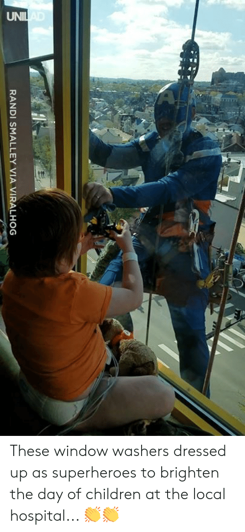 Children, Dank, and Hospital: RANDI SMALLEY VIA VIRALHOG These window washers dressed up as superheroes to brighten the day of children at the local hospital... 👏👏