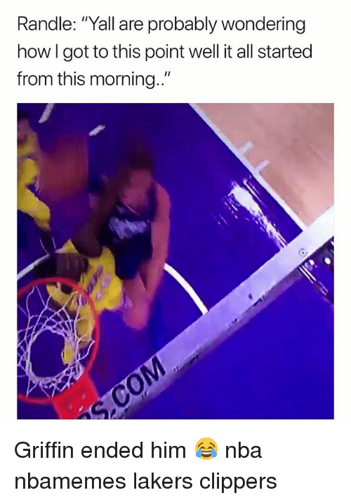 """Basketball, Los Angeles Lakers, and Nba: Randle: """"Yall are probably wondering  how l got to this point well it all started  from this morning.."""" Griffin ended him 😂 nba nbamemes lakers clippers"""