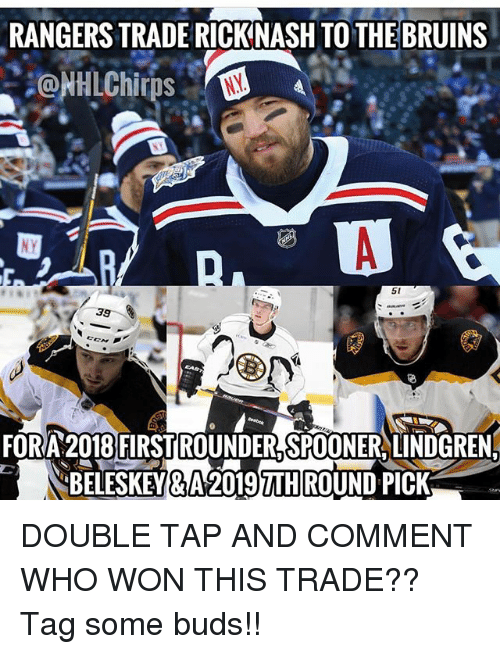 Memes, Rangers, and 🤖: RANGERS TRADE RICKNASH TO THE BRUINS  FORA 2018 FIRST ROUNDER SPOONER, LINDGREN  BELESKEY&A 20197THIROUND PICK DOUBLE TAP AND COMMENT WHO WON THIS TRADE?? Tag some buds!!