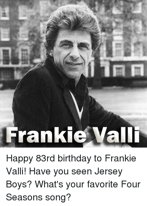Birthday Memes And Happy Rankie Valli 83rd To Frankie