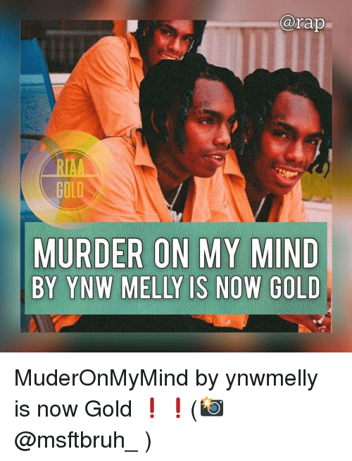 Memes, Rap, and Mind: @rap  GOLD  MURDER ON MY MIND  BY YNW MELLY IS NOW GOLD MuderOnMyMind by ynwmelly is now Gold ❗️❗️(📸 @msftbruh_ )