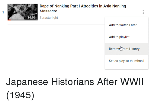 """Atrocities: Rape of Nanking Part I Atrocities in Asia Nanjing  Massacre  34:06  Sarastarlight  Add to Watch Later  Add to playlist  Removs""""rom History  Set as playlist thumbnail Japanese Historians After WWII (1945)"""