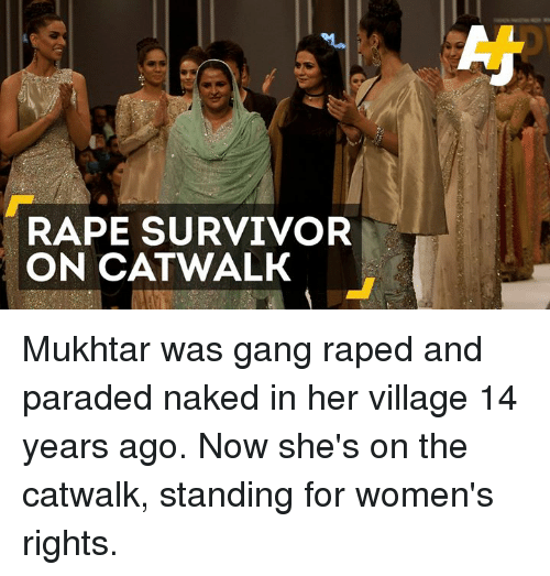 Memes, Survivor, and Gang: RAPE SURVIVOR  ON CATWALK Mukhtar was gang raped and paraded naked in her village 14 years ago. Now she's on the catwalk, standing for women's rights.