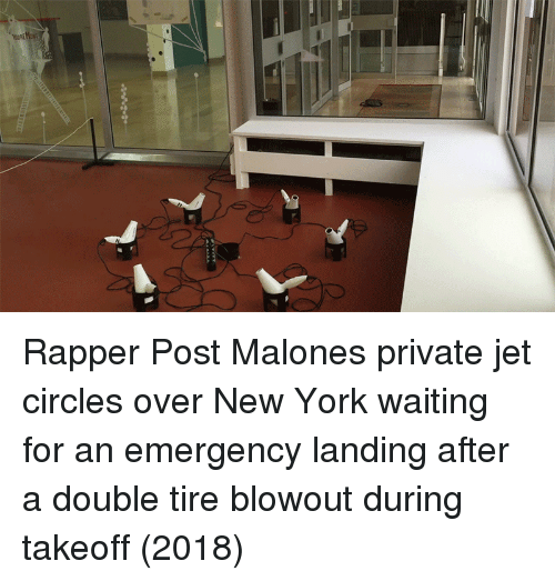 takeoff: Rapper Post Malones private jet circles over New York waiting for an emergency landing after a double tire blowout during takeoff (2018)