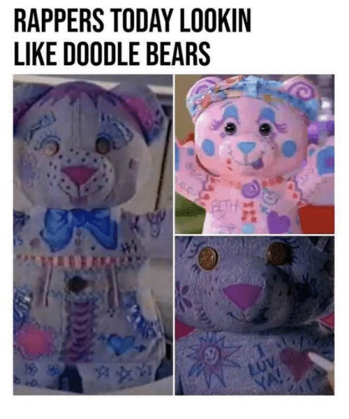 Bears, Doodle, and Today: RAPPERS TODAY LOOKIN  LIKE DOODLE BEARS