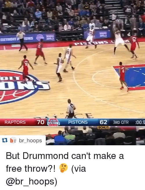 Sports, Free, and Make A: RAPTORS  70 ISTONS  PISTONS  62  3RD QTR  00.0  BONUS  br br hoops But Drummond can't make a free throw?! 🤔 (via @br_hoops)