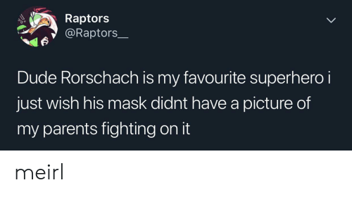 raptors: Raptors  @Raptors  Dude Rorschach is my favourite superhero i  just wish his mask didnt have a picture of  my parents fighting on it meirl