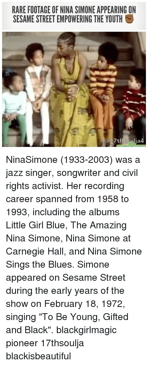 """Nina Simone: RARE FOOTAGE OF NINA SIMONE APPEARING ON  SESAME STREET EMPOWERING THE YOUTH S  17thsoulia4 NinaSimone (1933-2003) was a jazz singer, songwriter and civil rights activist. Her recording career spanned from 1958 to 1993, including the albums Little Girl Blue, The Amazing Nina Simone, Nina Simone at Carnegie Hall, and Nina Simone Sings the Blues. Simone appeared on Sesame Street during the early years of the show on February 18, 1972, singing """"To Be Young, Gifted and Black"""". blackgirlmagic pioneer 17thsoulja blackisbeautiful"""
