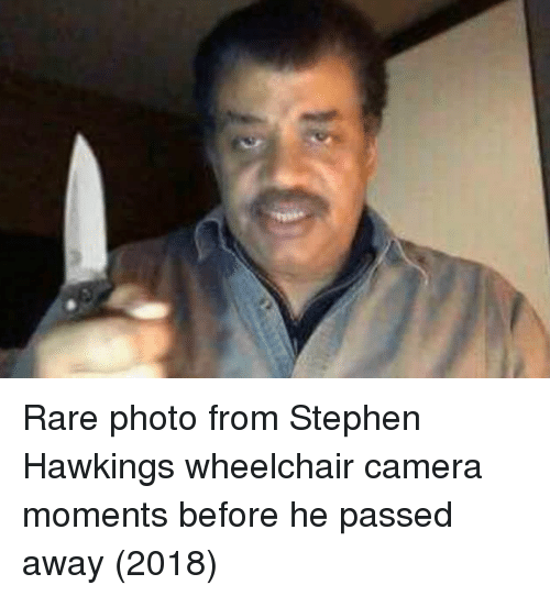 Stephen, Stephen Hawking, and Camera: Rare photo from Stephen Hawkings wheelchair camera moments before he passed away (2018)