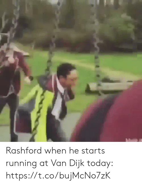 Soccer, Today, and Running: Rashford when he starts running at Van Dijk today: https://t.co/bujMcNo7zK