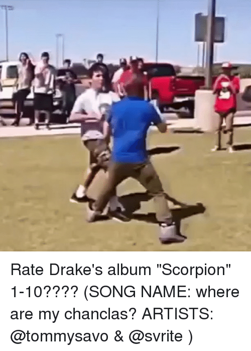 """Memes, Scorpion, and 🤖: Rate Drake's album """"Scorpion"""" 1-10???? (SONG NAME: where are my chanclas? ARTISTS: @tommysavo & @svrite )"""