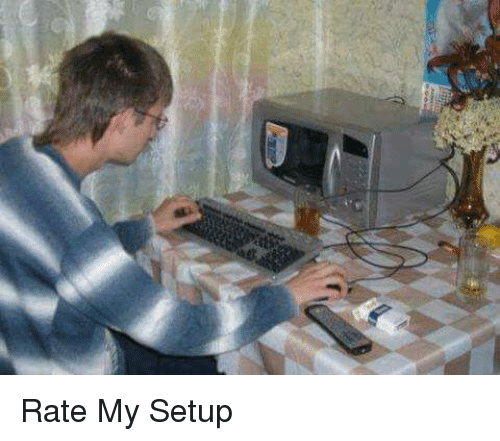 Rate My Setup: Rate My Setup