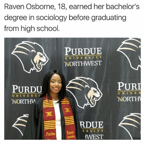 purdue: Raven Osborne, 18, earned her bachelor's  degree in sociology before graduating  from high school  PURDUE  U N I V E R S I T Y  NORTHWEST  PURI  PURDU  U N I V E  R  NORT  NORTHW  E  RDUE  E R S I T Y  HWEST