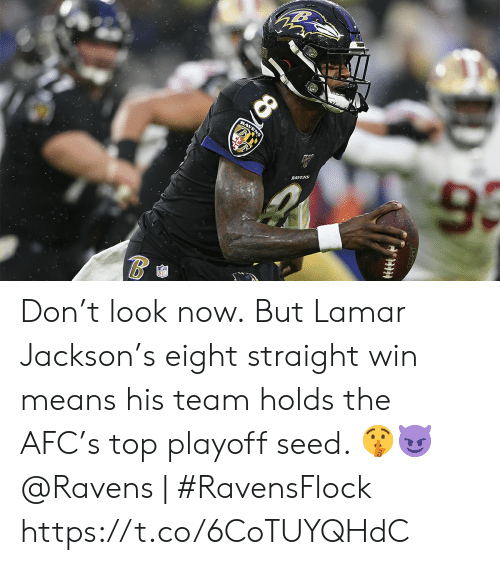 afc: RAVENS  9  RAVENS Don't look now.  But Lamar Jackson's eight straight win means his team holds the AFC's top playoff seed. 🤫😈   @Ravens | #RavensFlock https://t.co/6CoTUYQHdC