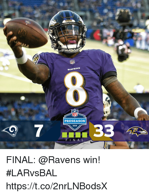 Memes, Nfl, and Nfl Preseason: RAVENS  NFL  PRESEASON  733  2018  F I N A L FINAL: @Ravens win! #LARvsBAL https://t.co/2nrLNBodsX
