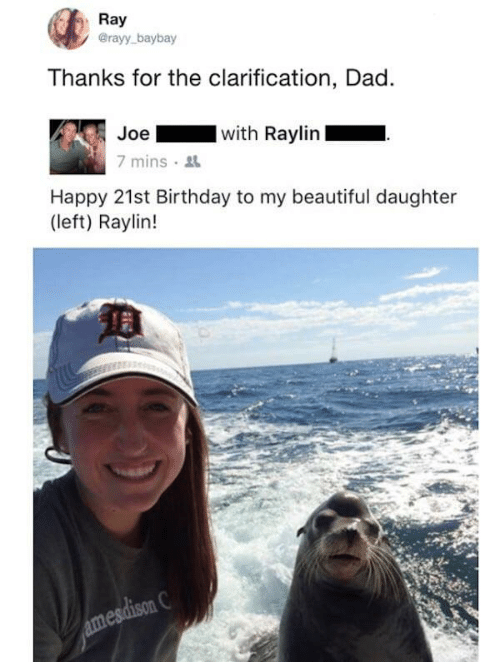 Beautiful, Birthday, and Dad: Ray  @rayy baybay  Thanks for the clarification, Dad.  with Raylin  Joe  7 mins  Happy 21st Birthday to my beautiful daughter  (left) Raylin!