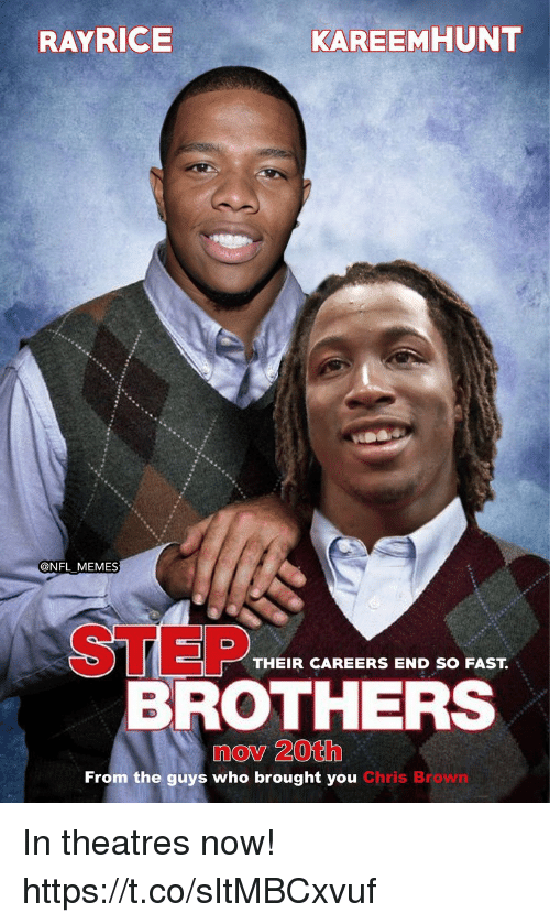 Chris Brown, Football, and Memes: RAYRICE  KAREEMHUNT  @NFL MEMES  STEP  THEIR CAREERS END SO FAST  BROTHERS  nov 20th  From the guys who brought you Chris Brown In theatres now! https://t.co/sItMBCxvuf