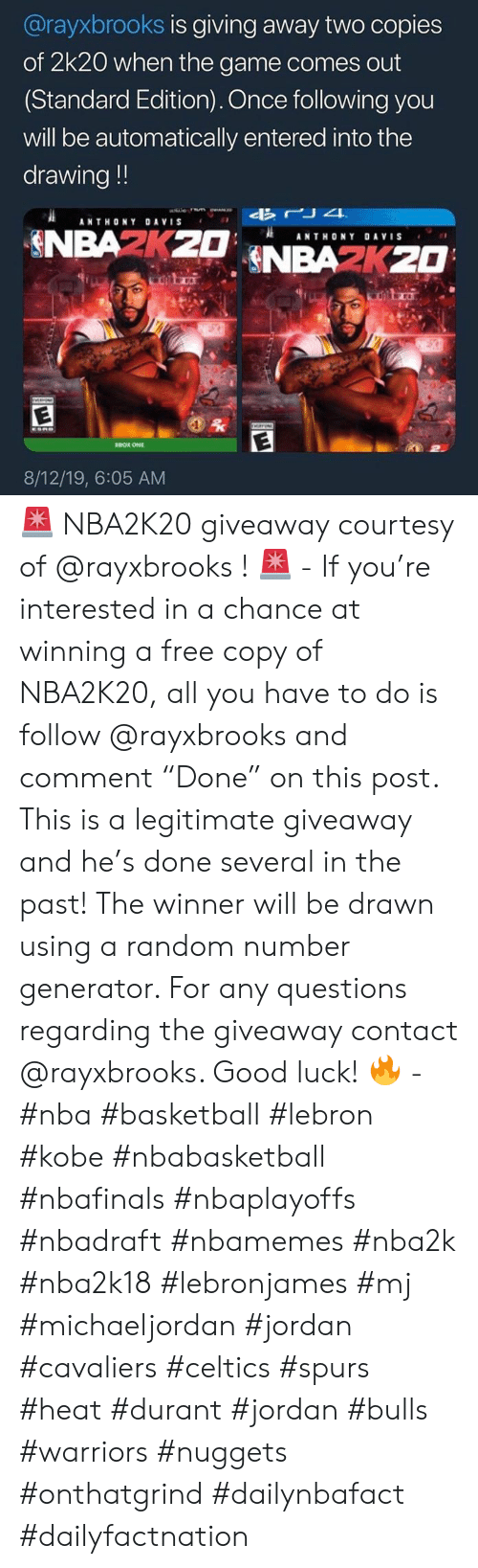 "Basketball, Nba, and The Game: @rayxbrooks is giving away two copies  of 2k20 when the game comes out  (Standard Edition). Once following you  will be automatically entered into the  drawing!!  rJ4  ANTHONY DAVIS  NBAZKZDNBAZKZO  ANTHONY DAVIS  NEX  EOK ONE  8/12/19, 6:05 AM 🚨 NBA2K20 giveaway courtesy of @rayxbrooks ! 🚨 - If you're interested in a chance at winning a free copy of NBA2K20, all you have to do is follow @rayxbrooks and comment ""Done"" on this post. This is a legitimate giveaway and he's done several in the past! The winner will be drawn using a random number generator. For any questions regarding the giveaway contact @rayxbrooks. Good luck! 🔥 - #nba #basketball #lebron #kobe #nbabasketball #nbafinals #nbaplayoffs #nbadraft #nbamemes #nba2k #nba2k18 #lebronjames #mj #michaeljordan #jordan #cavaliers #celtics #spurs #heat #durant #jordan #bulls #warriors #nuggets #onthatgrind #dailynbafact #dailyfactnation"