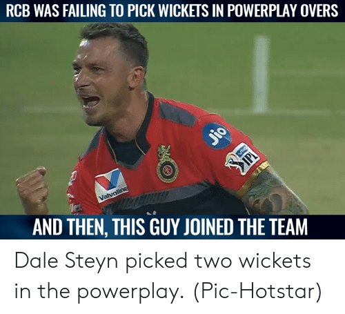 Memes, Dale Steyn, and 🤖: RCB WAS FAILING TO PICK WICKETS IN POWERPLAY OVERS  utt!  AND THEN, THIS GUY JOINED THE TEAM Dale Steyn picked two wickets in the powerplay.  (Pic-Hotstar)