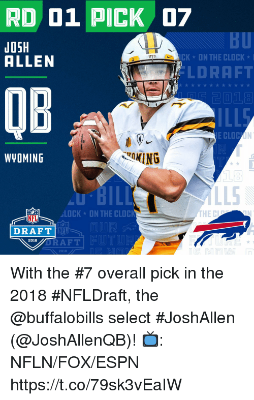 Clock, Espn, and Memes: RD 01 PICK 7  JOSH  ALLEN  CK ON THE CLOCK  LDRAFT  QB  ILL  WYOMING  ING  LOCK-ON THE CLOCI  HEC  NFL  DRAFT  NFL  2018  DRAFT  2018 With the #7 overall pick in the 2018 #NFLDraft, the @buffalobills select #JoshAllen (@JoshAllenQB)!  📺: NFLN/FOX/ESPN https://t.co/79sk3vEaIW