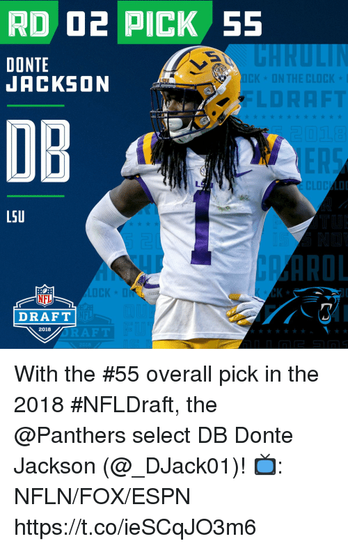 Espn, Memes, and Nfl: RD 02 PICK 55  DONTE  JACKSON  DB  L5U  NFL  K *  DRAFT  2018 With the #55 overall pick in the 2018 #NFLDraft, the @Panthers select DB Donte Jackson (@_DJack01)!  📺: NFLN/FOX/ESPN https://t.co/ieSCqJO3m6