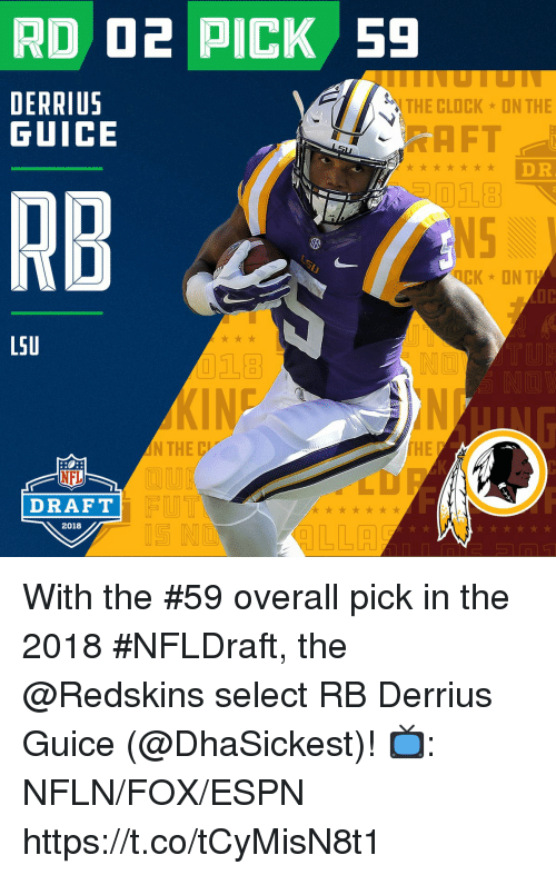 lsu: RD D2 PICK 59  DERRIUS  GUICE  THE CLOCK  ON THE  AFT  DR  RB  Ct  LSU  18  IN  HE  NFL  DRAFT  2018  IS N With the #59 overall pick in the 2018 #NFLDraft, the @Redskins select RB Derrius Guice (@DhaSickest)!  📺: NFLN/FOX/ESPN https://t.co/tCyMisN8t1