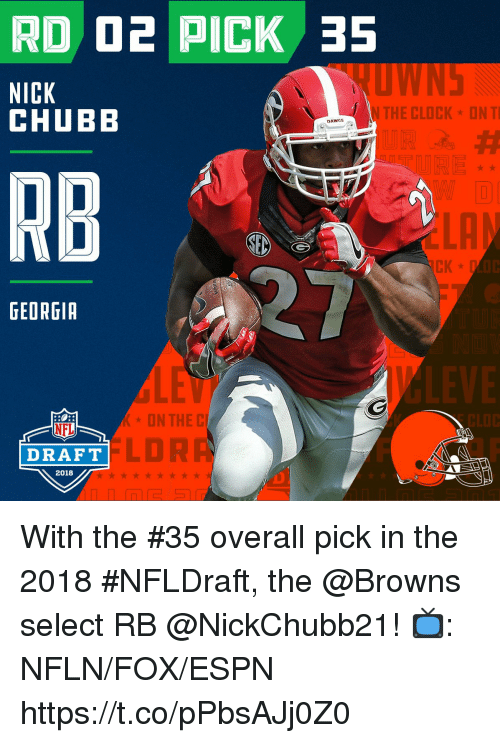chubb: RD O2 PICK 35  NICK  CHUBB  N THE CLOCK ON T  DAWGS  RB  GEORGIA  ON THE  CLOC  NFL  DRAFT  LDR  2018 With the #35 overall pick in the 2018 #NFLDraft, the @Browns select RB @NickChubb21!  📺: NFLN/FOX/ESPN https://t.co/pPbsAJj0Z0