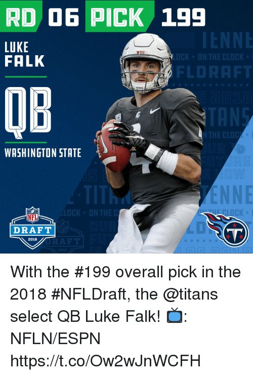 Espn, Memes, and Nfl: RD OE PICK 199  LUKE  FALK  WSU  CK  RddOlL  OB  WASHINGTON STATE  CK  NFL  DRAFT  LD  2018  201 With the #199 overall pick in the 2018 #NFLDraft, the @titans select QB Luke Falk!  📺: NFLN/ESPN https://t.co/Ow2wJnWCFH