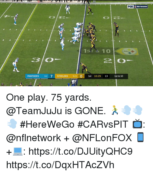 Memes, Panthers, and Steelers: RDEG, NETWORK  FOX  1S.T 10  Steeters  PANTHERS 6-2 7 STEELERS 5-21 1st 10:29 13 1st & 10 One play.  75 yards.  @TeamJuJu is GONE. 🏃💨💨💨 #HereWeGo #CARvsPIT  📺: @nflnetwork + @NFLonFOX 📱+💻: https://t.co/DJUityQHC9 https://t.co/DqxHTAcZVh