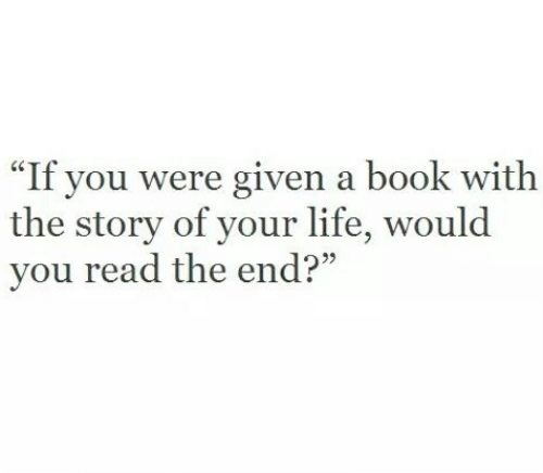 """Life, Book, and You: re given a book with  40  """"If you we  the story of your life, would  you read the end?"""""""