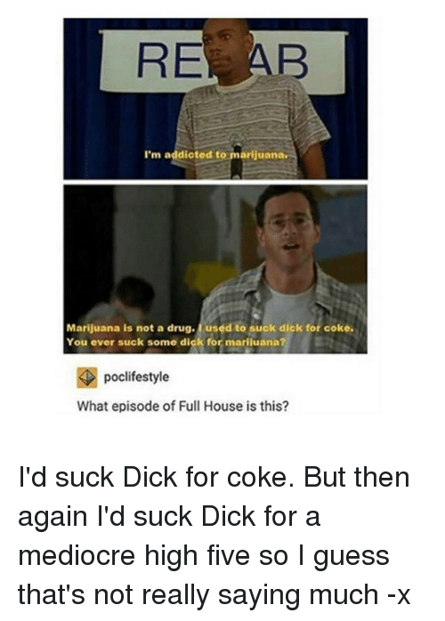 Im a dick im addicted to you
