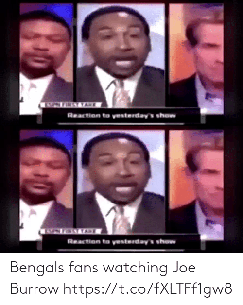 reaction: Reaction to yesterdays show   Reaction to yesterdays show Bengals fans watching Joe Burrow https://t.co/fXLTFf1gw8