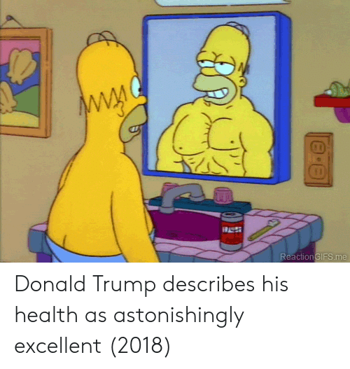 Donald Trump, Trump, and Reactiongifs: ReactionGIFS.me Donald Trump describes his health as astonishingly excellent (2018)