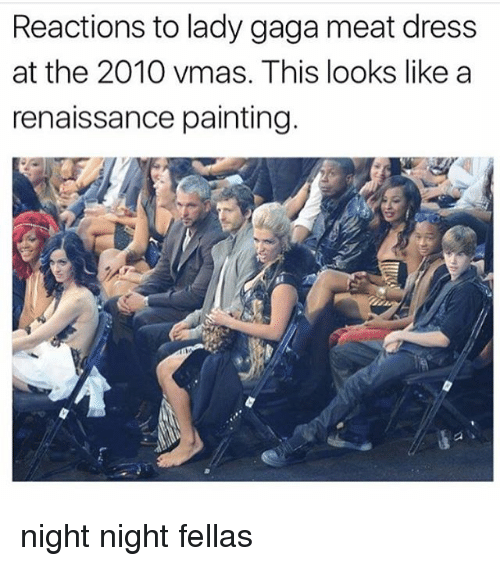 Renaissance Painting: Reactions to lady gaga meat dress  at the 2010 vmas, This looks like a  renaissance painting night night fellas