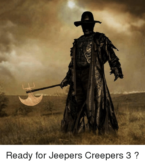creepers: Ready for Jeepers Creepers 3 ?