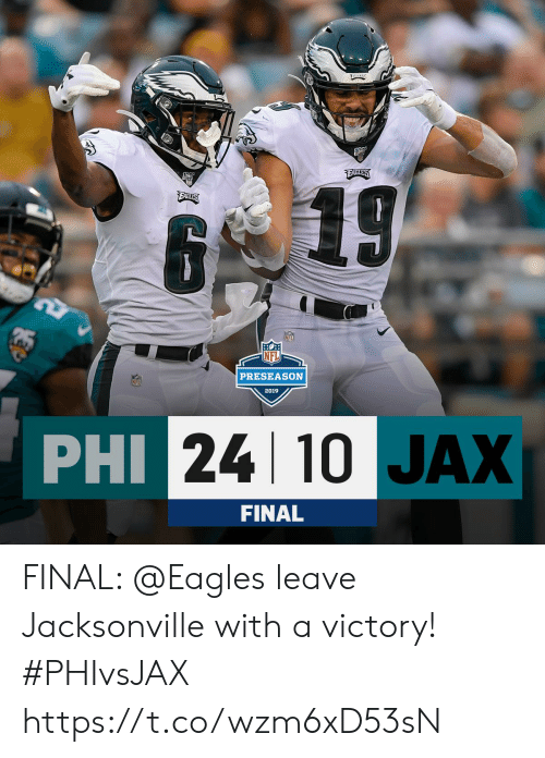 phi: REAGLES  EABLES  6  B 19  PRESEASON  NFL  2019  PHI 24 10 JAX  FINAL FINAL: @Eagles leave Jacksonville with a victory! #PHIvsJAX https://t.co/wzm6xD53sN