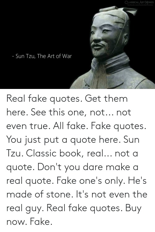 Book: Real fake quotes. Get them here. See this one, not... not even true. All fake. Fake quotes. You just put a quote here. Sun Tzu. Classic book, real... not a quote. Don't you dare make a real quote. Fake one's only. He's made of stone. It's not even the real guy. Real fake quotes. Buy now. Fake.
