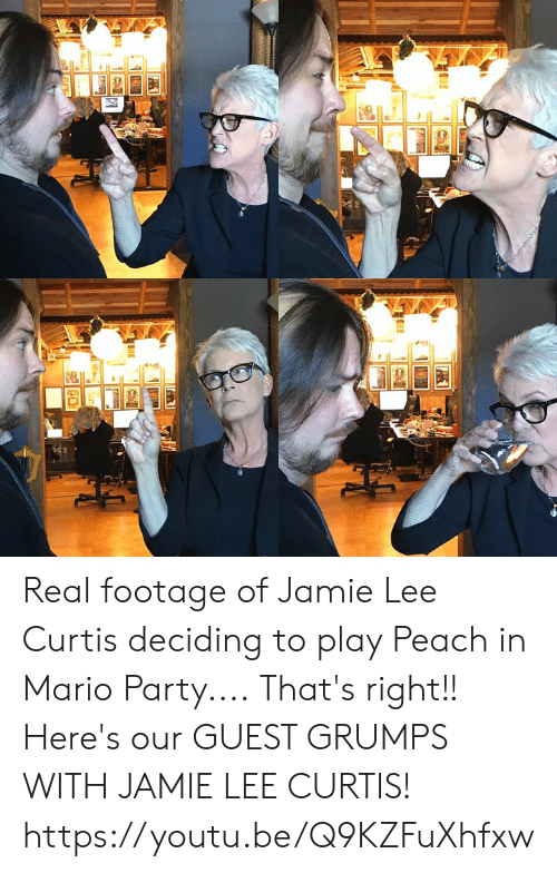 Dank, Party, and Mario: Real footage of Jamie Lee Curtis deciding to play Peach in Mario Party.... That's right!! Here's our GUEST GRUMPS WITH JAMIE LEE CURTIS! https://youtu.be/Q9KZFuXhfxw