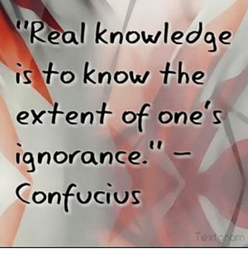 Real Knowledge Is To Know The Extent Of Ones Ignorance Confucius