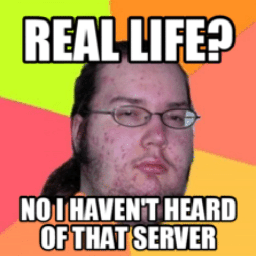 Server Servers And Real Life Real Life Noi Havent Heard Of That Server