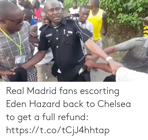 Real Madrid: Real Madrid fans escorting Eden Hazard back to Chelsea to get a full refund: https://t.co/tCjJ4hhtap