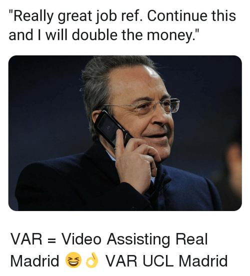 "Memes, Money, and Real Madrid: ""Really great job ref. Continue this  and I will double the money."" VAR = Video Assisting Real Madrid 😆👌 VAR UCL Madrid"