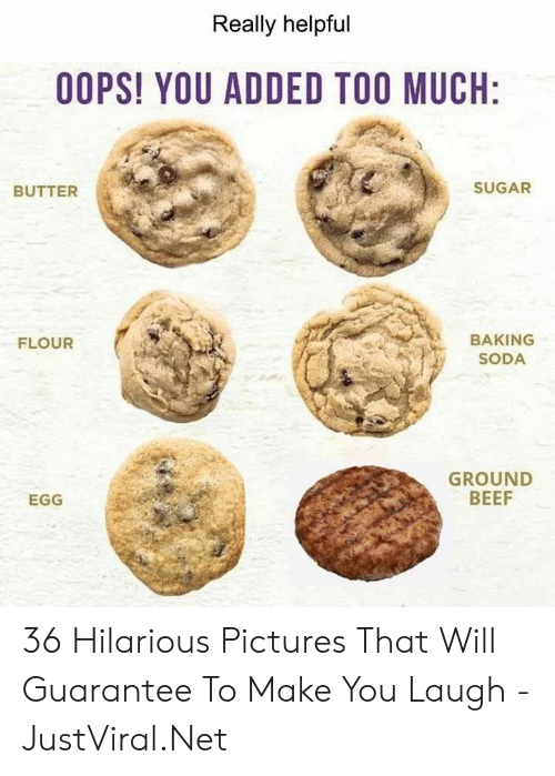 soda: Really helpful  OOPS! YOU ADDED TOO MUCH:  SUGAR  BUTTER  BAKING  FLOUR  SODA  GROUND  BEEF  EGG 36 Hilarious Pictures That Will Guarantee To Make You Laugh - JustViral.Net